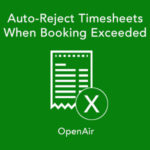 Auto-Reject Timesheets When Booking Exceeded